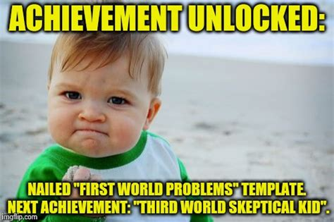 First World Problems Meme Creator - achievement unlocked imgflip