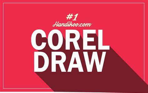 tutorial dasar tentang pengenalan corel draw belajar coreldraw 1 kenalan sama coreldraw