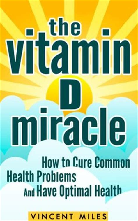 the problem with miracles books the vitamin d miracle how to cure common health problems