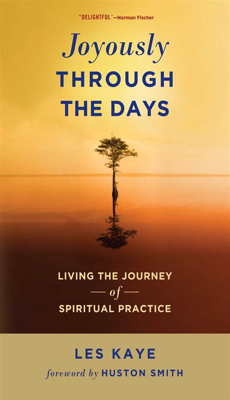 joyously through the days living the journey of spiritual practice ebook joyously through the days book by les kaye huston smith