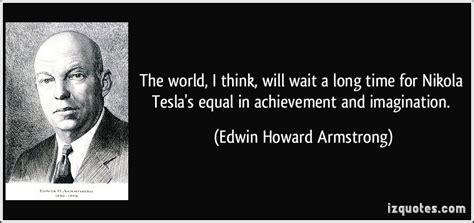Nikola Tesla Imagination The World I Think Will Wait A Time For Nikola Tesla