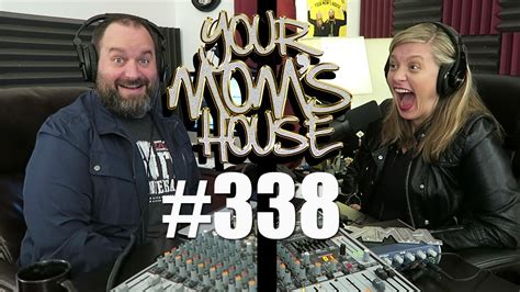 your moms house your mom s house podcast ep 338 youtube