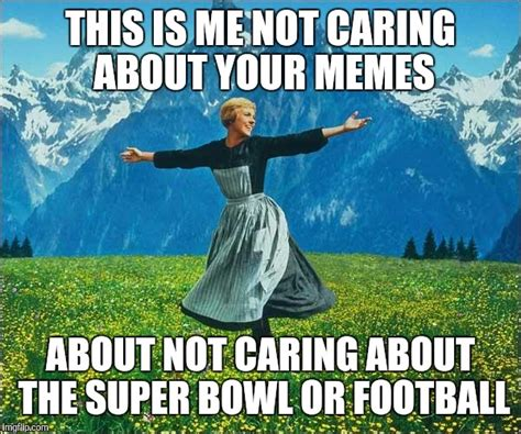 This Is Me Not Caring Meme - julie andrews imgflip