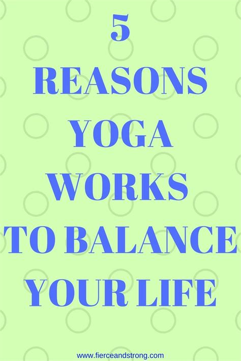 how yoga works 5 reasons yoga works to balance your life fierce and strong