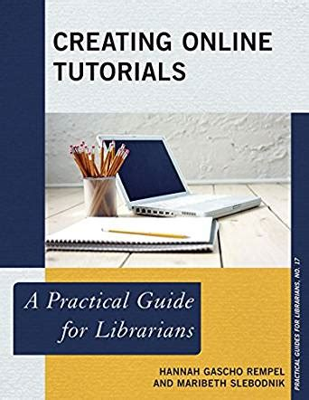 makerspaces a practical guide for librarians practical guides for librarians books creating tutorials a practical guide for