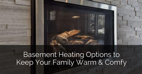 basement heating options    family warm comfy