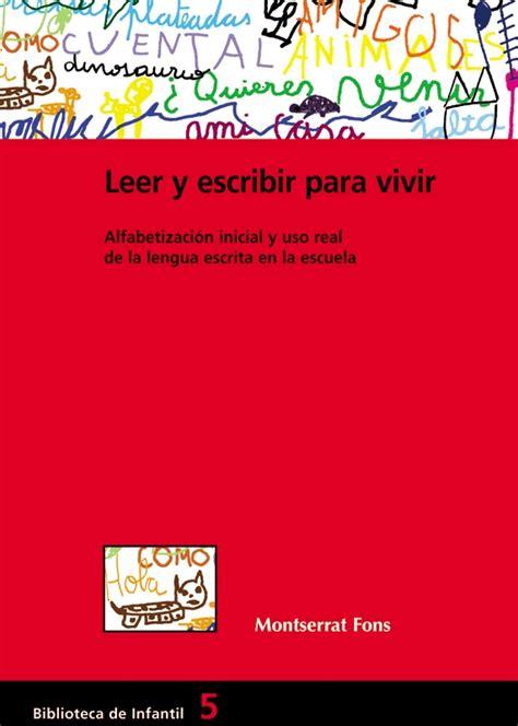 libro escribir es vivir leer y escribir para vivir alfabetizaci 243 n inicial y uso real de la le