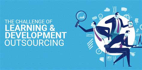 outsourcing challenges the challenge of learning and development outsourcing