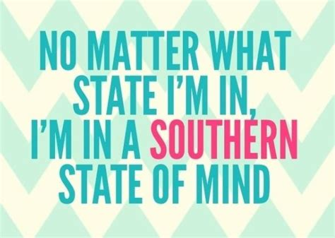always in a southern state of mind same same but different southern love quotes southern love pinterest boy