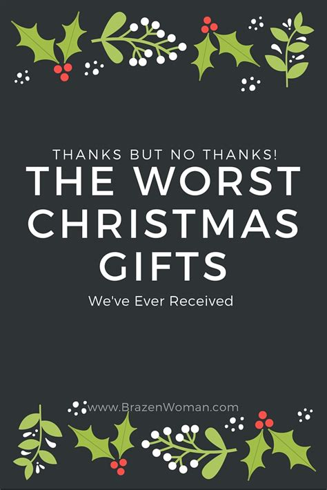 worst christmas gifts ever given the 24 worst gifts we ve received brazenwoman