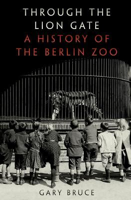 through with the zoo books through the gate a history of the berlin zoo