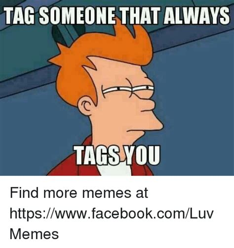 Tag Someone Who Memes - tag meme images reverse search