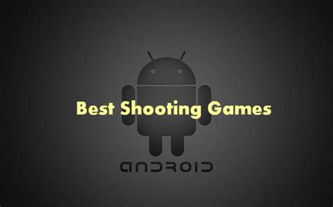 best shooting for android top 10 best shooting for android 2014