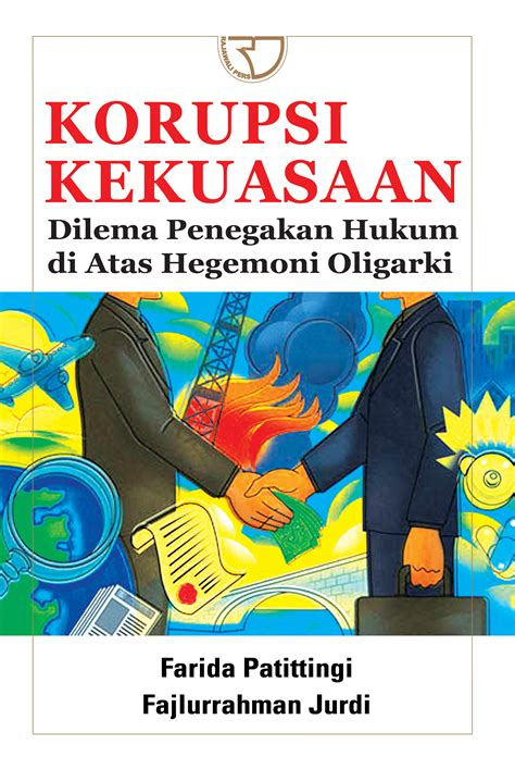 Buku Logika Hukum Fajlurrahman korupsi kekuasaan dilema penegakan hukum di atas hegemoni oligarki rajagrafindo persada