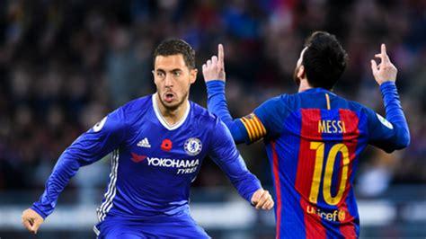 barcelona vs chelsea barcelona vs chelsea messi vs hazard