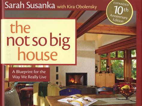 sarah susanka sarah susanka s not so big perspective on a quot not so big house quot designed by sarah susanka for sale