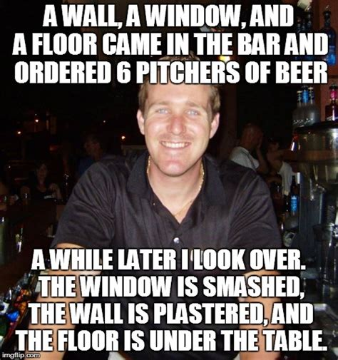To The Window To The Wall Meme - a wall a window and a floor walk into a bar imgflip