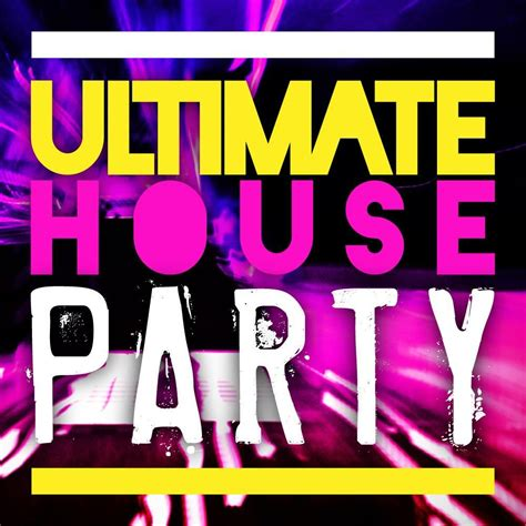 music for a house party ultimate house party mp3 buy full tracklist