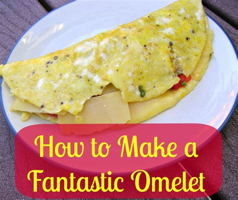 how to make a fantastic omelet whole natural life