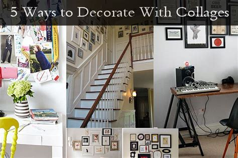 creative ways to make picture collages 5 ways to decorate with collages