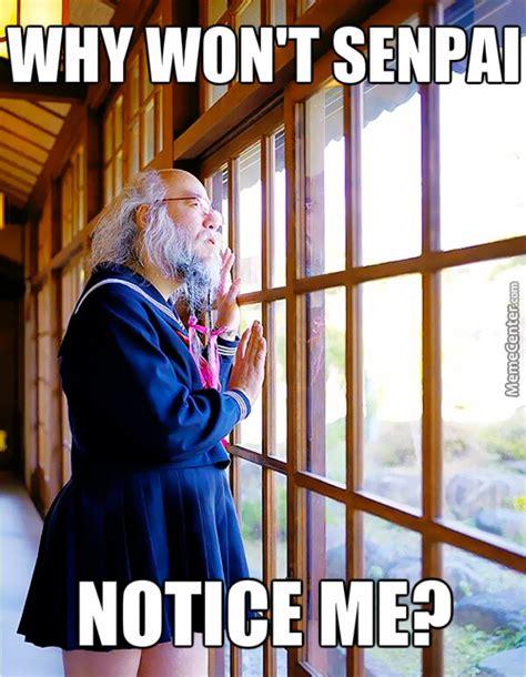 Senpai Meme - notice me senpai