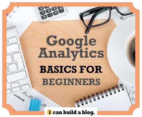 google blogger tutorial for beginners google analytics basics for beginners i can build a blog