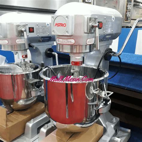 Mixer Pengaduk Adonan Roti planetary mixer astro b20 alat pengaduk adonan roti