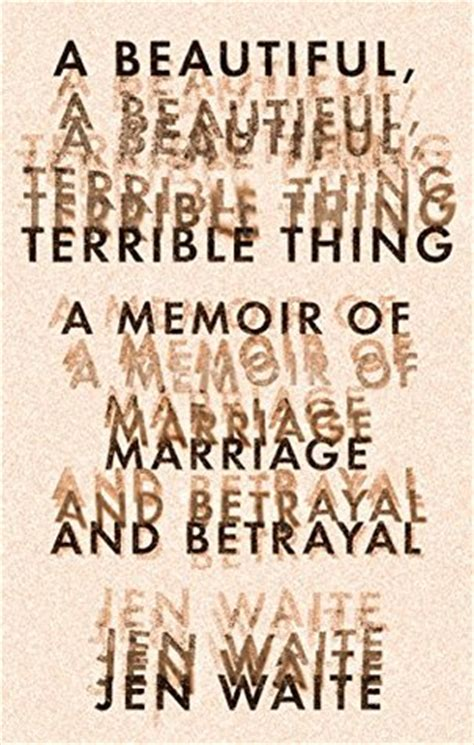 a beautiful terrible thing books a beautiful terrible thing a memoir of marriage and