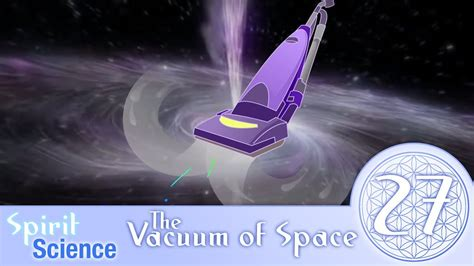 What Is The Vacuum Of Space Spirit Science 27 The Vacuum Of Space