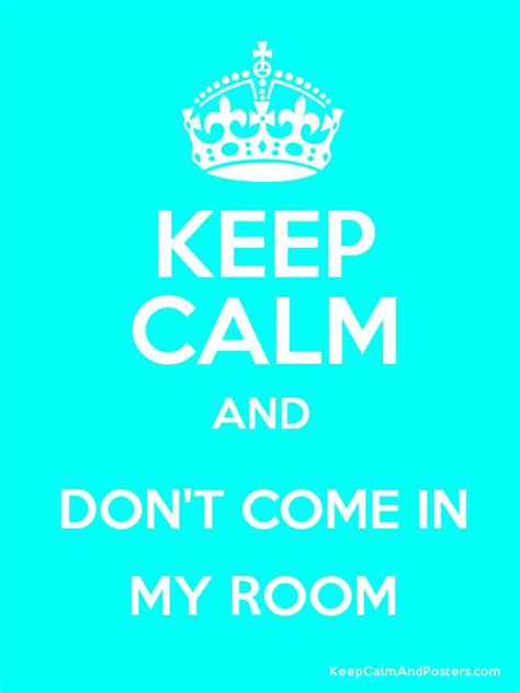 come on in this room keep calm and don t come in my room keep calm and posters generator maker for free