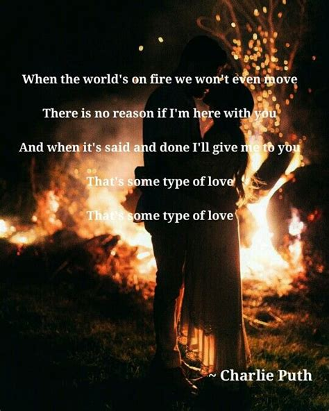 charlie puth some type of love lyrics 17 best ideas about world on fire on pinterest angel and