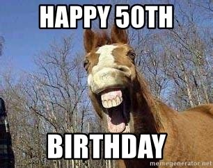 Happy 50th Birthday Meme - happy 50th birthday horse meme generator