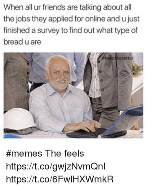 Find Memes Online - when all ur friends are talking about all the jobs they