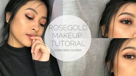 makeup tutorial tagalog rosegold makeup tutorial asian skin filipino youtube