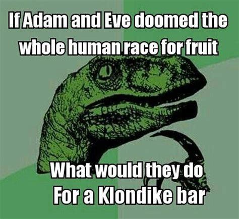 Klondike Bar Meme - if adam and eve doomed the human race over a fruit what