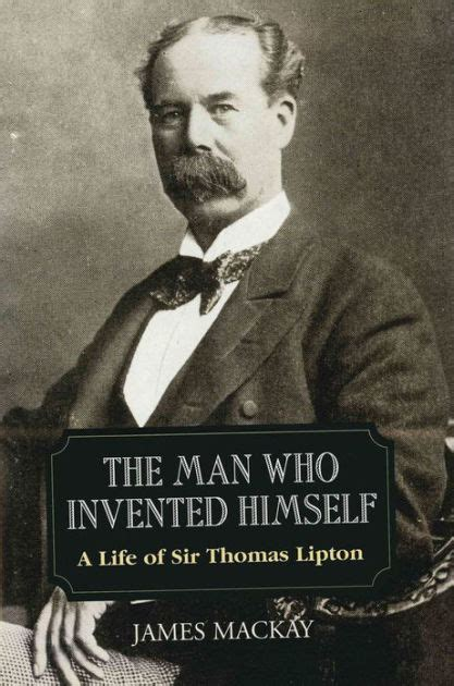 libro the man who invented sir thomas lipton the man who invented himself by james mackay nook book ebook barnes
