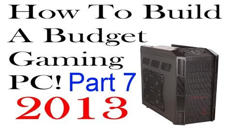 how to make a card on the computer how to build a budget gaming pc 2013 part 7