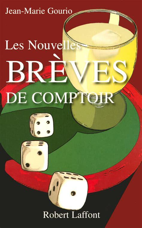 Breves De Comptoire by Br 200 Ves De Comptoir L Anniversaire Jean Gourio