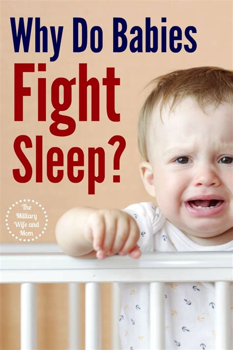 why does my sleep so to me why do babies fight sleep the and
