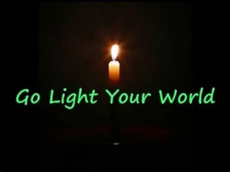 Go Light Your World Lyrics go light your world with lyrics