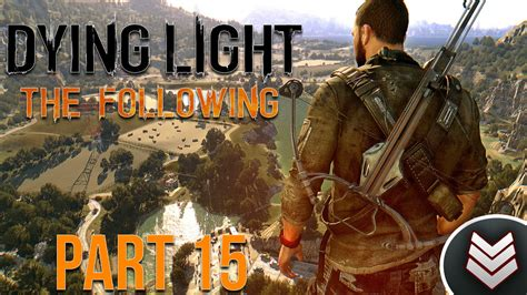 dying light dlc ps4 dying light the following dlc walkthrough part 15 the