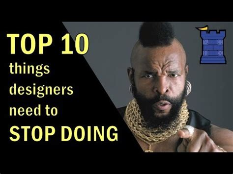 10 Things You Need To Stop Doing In Your Everyday by Top 10 Things Designers Need To Stop Doing
