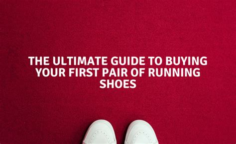 guide to buying running shoes the ultimate guide to buying your pair of running