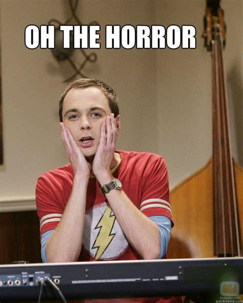 Sheldon Meme - oh the horror surprised sheldon cooper quickmeme