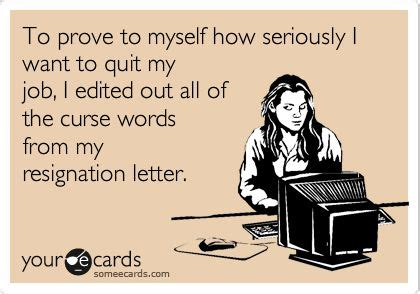 Resignation Letter Meme To Prove To Myself How Seriously I Want To Quit My I Edited Out All Of The Curse Words From