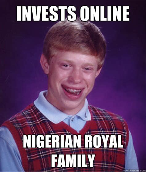 Royal Family Memes - invests online nigerian royal family bad luck brian