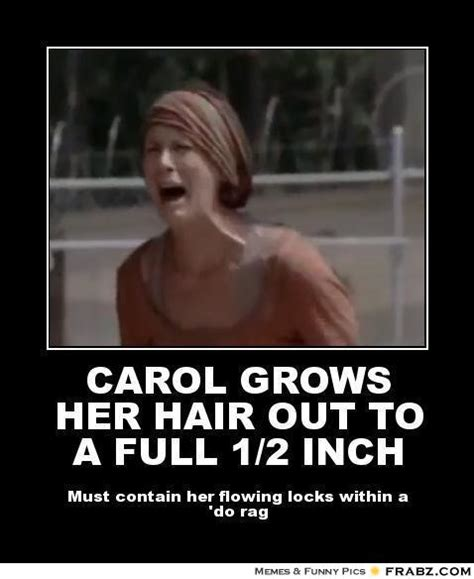 Carol Walking Dead Meme - carol grows her hair out to a full 1 2 inch the