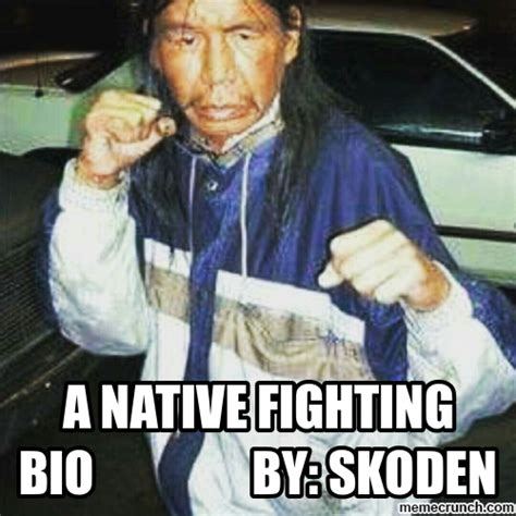 Native Memes - a native fighting bio by skoden