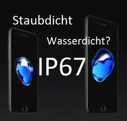 schutzart ip67 was bedeutet die schutzart ip67 f 252 r das iphone 7 plus