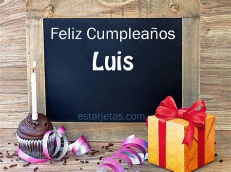 imagenes cumpleaños luis feliz cumplea 241 os luis 9 im 225 genes de estarjetas com